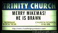 Photo: Outdoor church sign reads: ''HAPPY MIKEMAS! HE IS BRAWN''