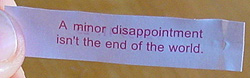 Photo: Fortune reads, ''A minor disappointment isn't the end of the world.''